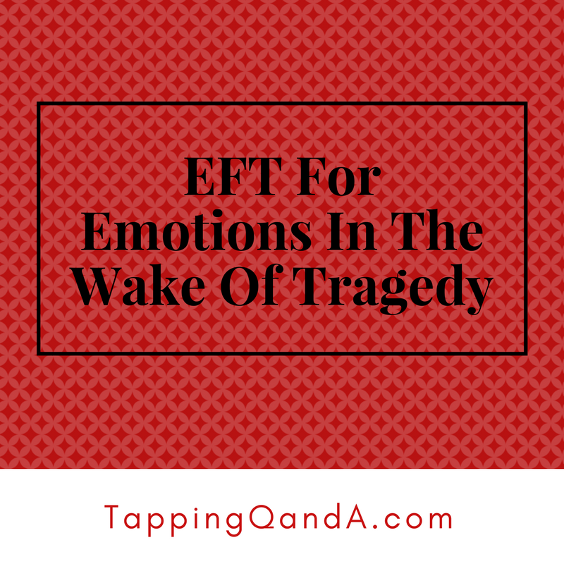 Tap Along Audio: EFT For Emotions In The Wake Of Tragedy