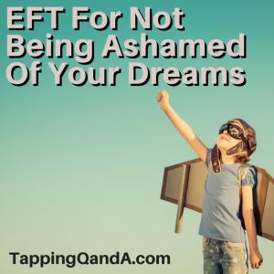 Pod #202: EFT For Not Being Ashamed Of Your Dreams