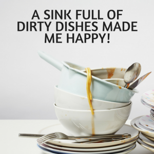 a sink full of dirty dishes made me happy