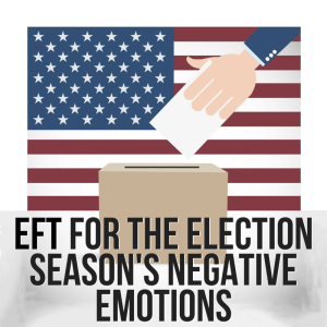 EFT For Election Season's Negative Emotions