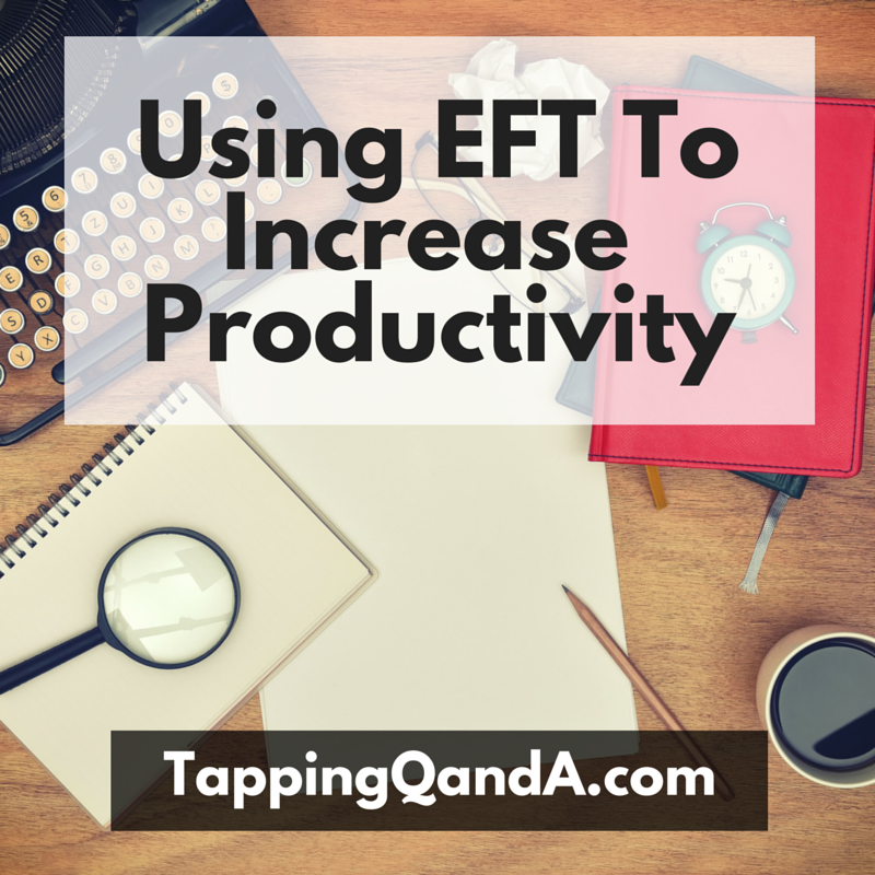 Using EFT To Increase Your Productivity