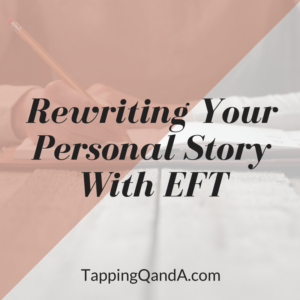 Rewriting Your Personal Story with EFT