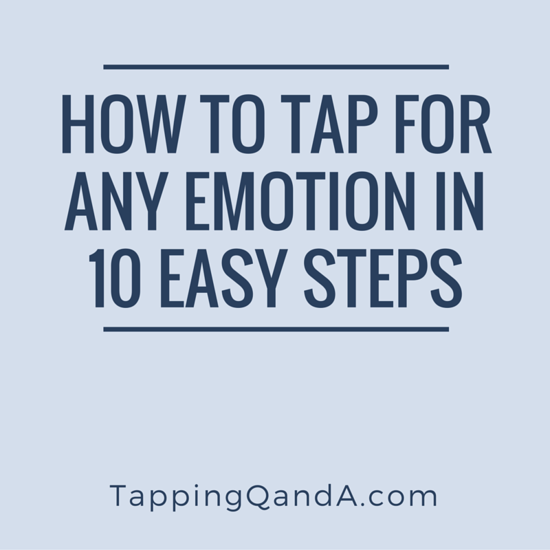 How To Tap For Any Emotion In 10 Easy Steps - EFT/Tapping Q and A ...