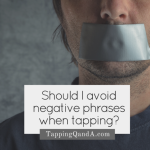 Should I avoid negative phrases when tapping-
