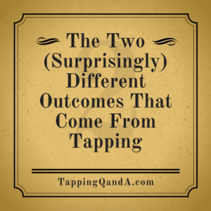The Two Surprisingly Different Outcomes That Come From Tapping