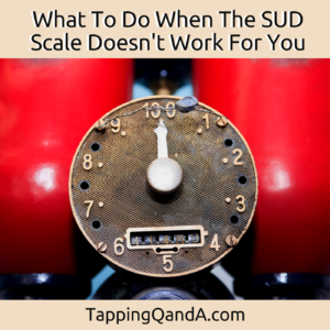 What To Do When The SUD Scale Doesn't Work For You