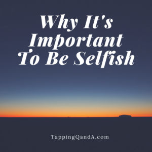 whyitsimportanttobeselfish