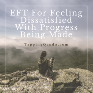 Pod #258: EFT For Feeling Dissatisfied With Progress Being Made