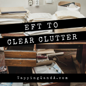 Pod #257: EFT To Clear Clutter