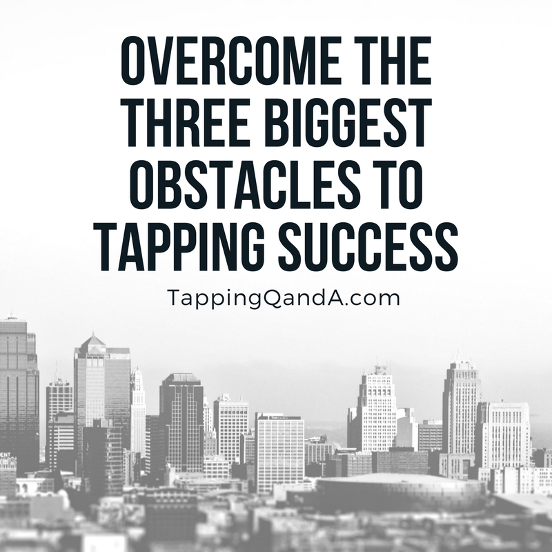 Overcome The Three Biggest Obstacles To Tapping Success