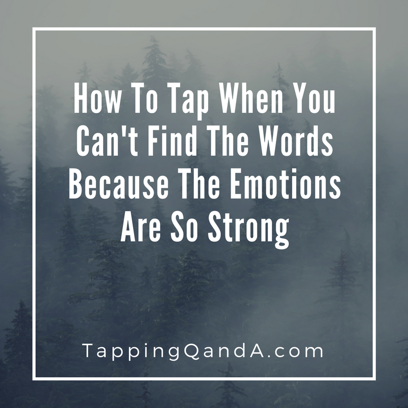 Pod #274: How To Tap When Your Emotions Are So Strong You Can't Find The Right Words