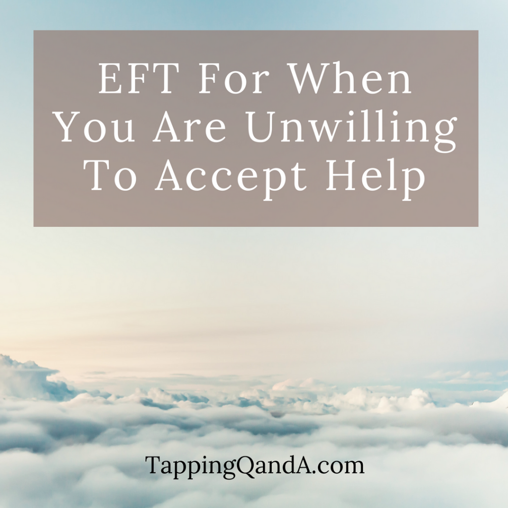 Pod #278: EFT For When You Are Unwilling To Accept Help