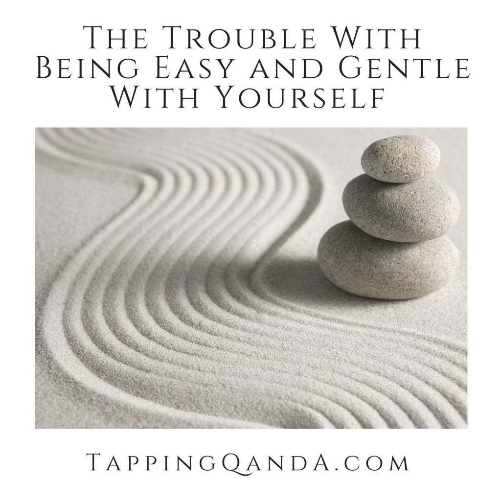 Pod #287: Why We Struggle With Being Easy And Gentle With Ourselves