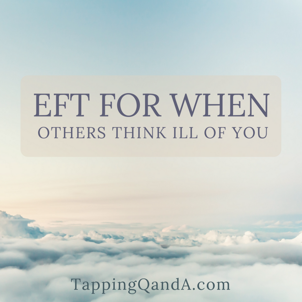Pod #303: EFT For When Others Think Ill Of You