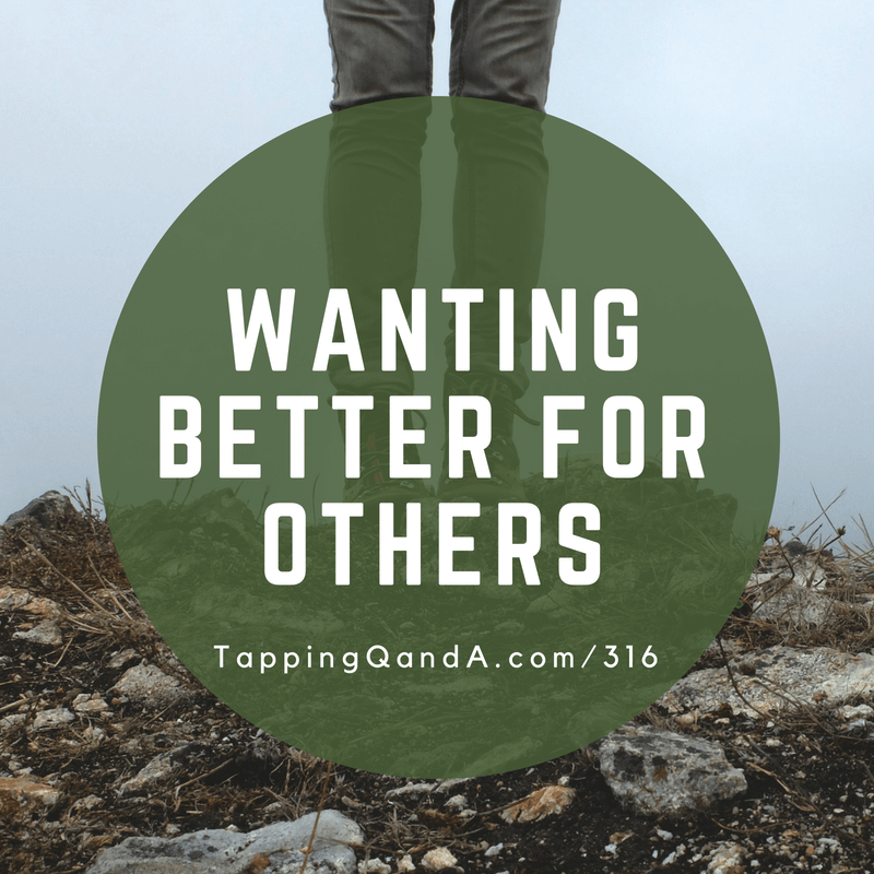 Pod #316: Wanting Better For Others