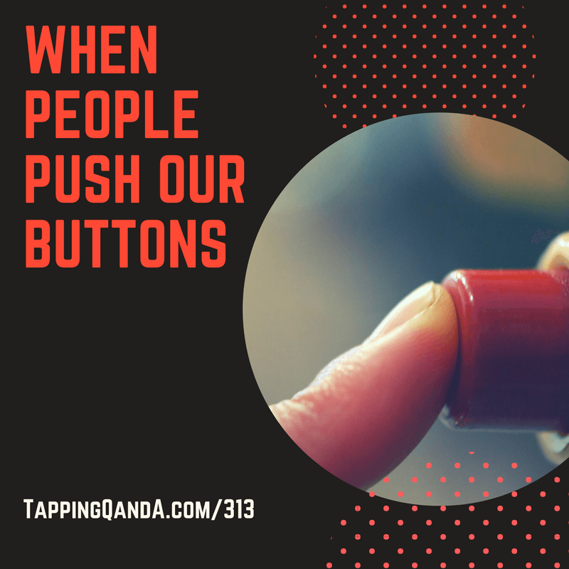 Pod #313: When People Push Our Buttons