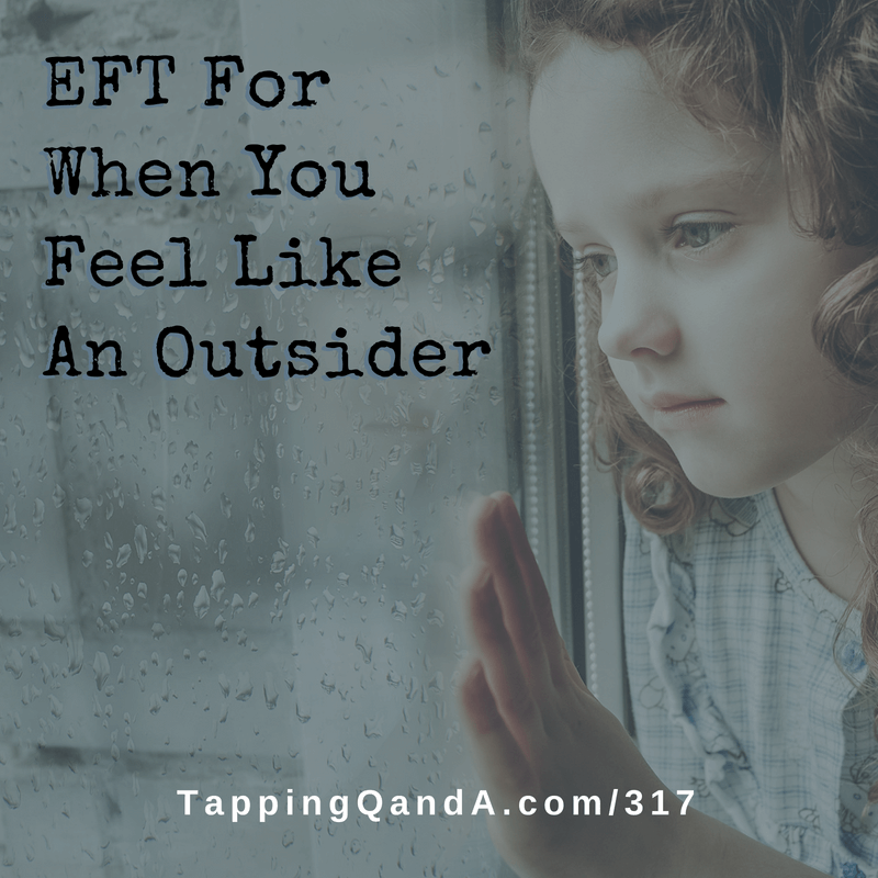 Pod #317: EFT For Feeling Like An Outsider