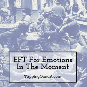 EFT For Emotions In The Moment