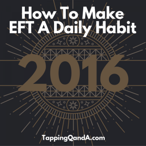 How To Make EFT A Daily Habit