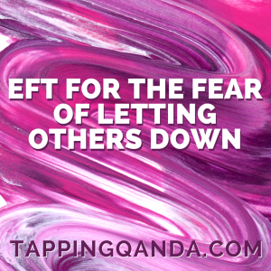 EFT For The Fear Of Letting Others Down