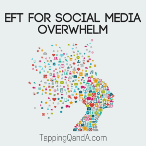 EFT For Social Media Overwhelm