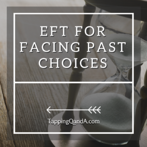 EFT For Facing Past Choices 2