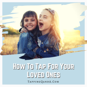 How To Tap For Your Loved Ones