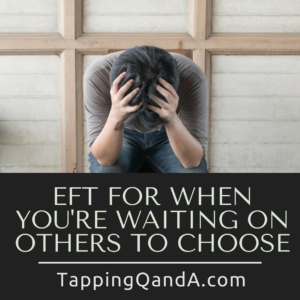 eft-for-when-you-are-waiting-on-others-to-choose
