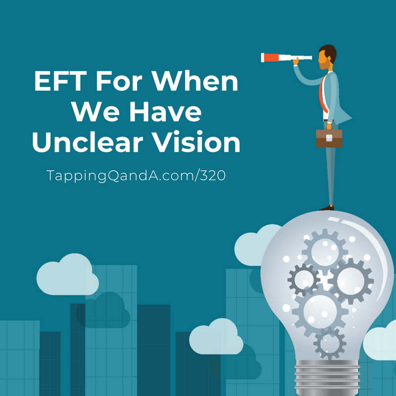 Pod #320: EFT When We Have An Unclear Vision (Productivity Series: 1 of 7)