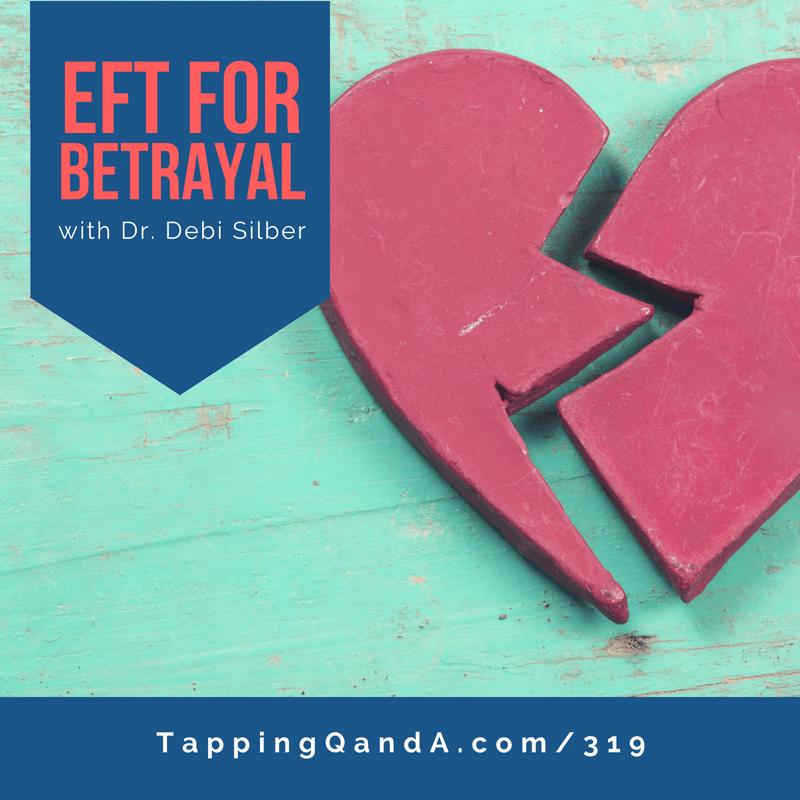 Pod #319: EFT for Betrayal w/ Dr. Debi Silber