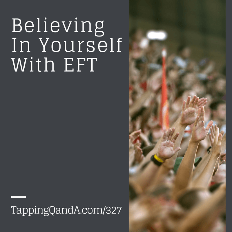 Pod #327: EFT for Believing In Yourself