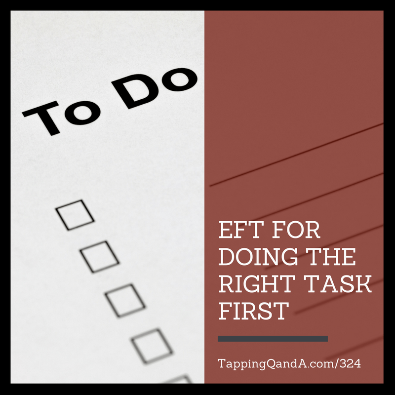 Pod #324: EFT For Doing The Right Task First (Productivity Series: 5 of 7)