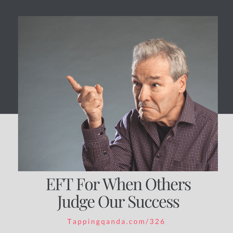 Pod #326: EFT For When Others Judge Our Success (Productivity Series: 7 of 7)