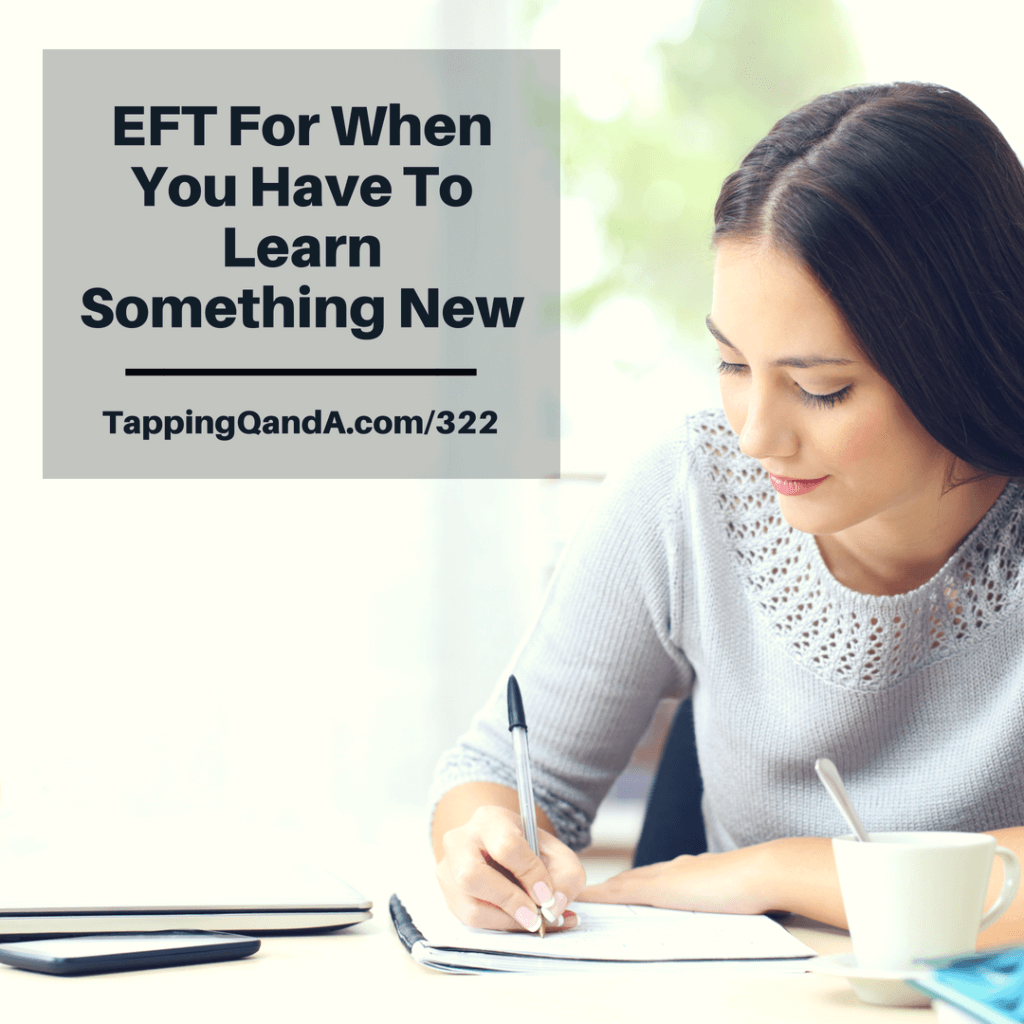 Pod #322: EFT When Having To Learn Something New (Productivity Series: 3 of 7)