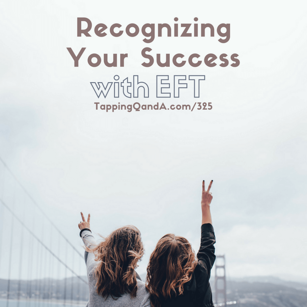 Pod #325: EFT For Recognizing Your Success (Productivity Series: 6 of 7)