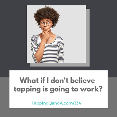 Pod #334: What If You Don't Believe Tapping Works?