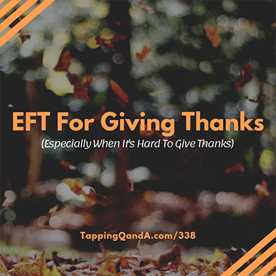 Pod #338: Using EFT To Give Thanks (Even when it is hard to give thanks)