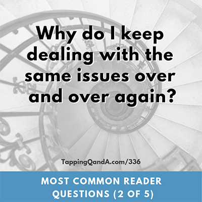 Pod #336: Why do I keep having to deal the same issues over and over again? (Most Common Question Series – Part 2 of 5)
