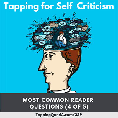 Pod #339: Tapping for Self-Criticism (Most Common Question Series – Part 4 of 5)