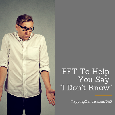 "Pod #343: EFT To Help You Say ""I Don't Know"" (Pro-You Choices Part 2"