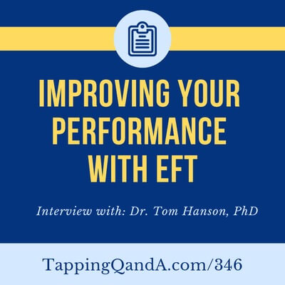 Pod #346: Improving Your Performance With EFT w/ Dr. Tom Hanson, PhD