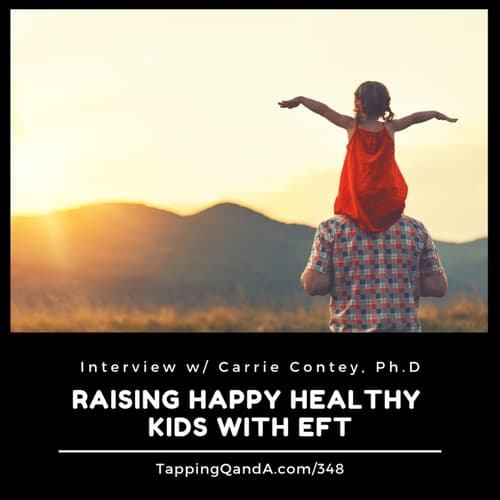 Pod #348: Raising Happy Healthy Kids with EFT w/ Carrie Contey, Ph.D.