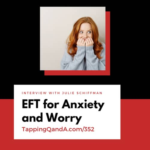 Pod #352: EFT for Anxiety and Worry w/ Julie Schiffman