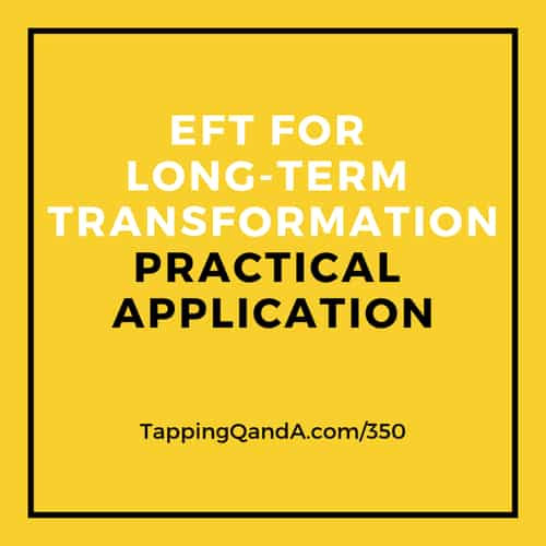Pod #350: EFT for Long-Term Transformation – Practical Application Based on the Interview with Rick Hanson