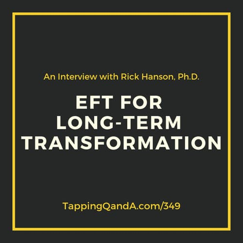 Pod #349: EFT for Long-Term Transformation w/ Rick Hanson, Ph.D.