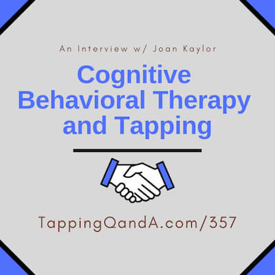 Pod #357: Cognitive Behavioral Therapy (CBT) vs. Tapping w/ Joan Kaylor, M.S.Ed., L.P.C., DCEP