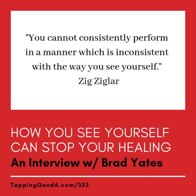Pod #353: How You See Yourself Can Stop Your Healing w/ Brad Yates