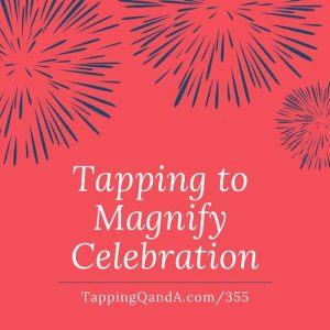 Pod #355: Tapping To Magnify Celebration