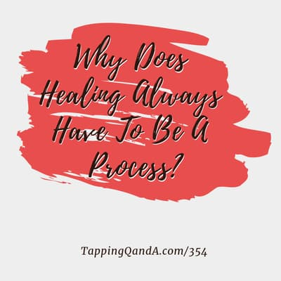 Pod #354: Why Does Healing Always Have To Be A Process?