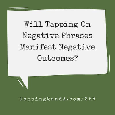 Pod #358: Will Tapping On Negative Phrases Manifest Negative Outcomes?